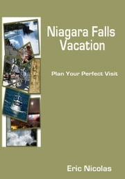 NIAGARA FALLS VACATION: plan your perfect visit ebook by Eric Nicolas