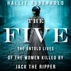 The Five - The Untold Lives of the Women Killed by Jack the Ripper audiobook by Hallie Rubenhold