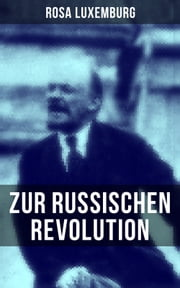 Rosa Luxemburg: Zur russischen Revolution ebook by Rosa Luxemburg