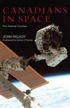 Canadians in Space - The Forever Frontier ebook by John Melady