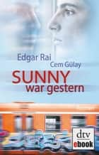 Sunny war gestern - Roman ebook by Edgar Rai, Cem Gülay