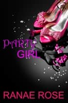 Party Girl ebook by Ranae Rose