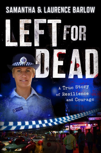 Left for Dead - A True Story of Resilience and Courage ebook by Samantha Barlow