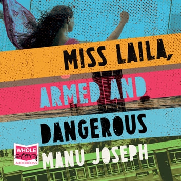 Miss Laila, Armed and Dangerous audiobook by Manu Joseph