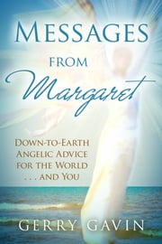 Messages from Margaret - Down-to-Earth Angelic Advice for the World…and You ebook by Gerry Gavin
