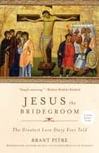Jesus the Bridegroom - The Greatest Love Story Ever Told ekitaplar by Brant Pitre
