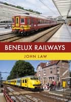 Benelux Railways ebook by John Law