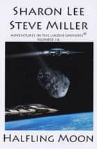 Halfling Moon ebook by Sharon Lee,Steve Miller