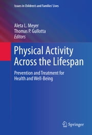 Physical Activity Across the Lifespan - Prevention and Treatment for Health and Well-Being ebook by