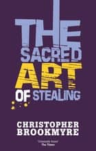 The Sacred Art of Stealing ebook by Christopher Brookmyre