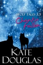 Wolf Tales 3.5: Chanku Fallen ebook by Kate Douglas