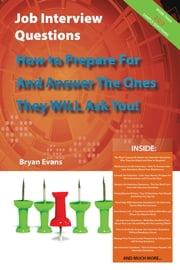 Job Interview Questions - How to Prepare For and Answer the Ones They WILL Ask You! ...and Much more ebook by Bryan Evans