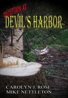 Deception at Devil's Harbor ebook by Carolyn J. Rose, Mike Nettleton
