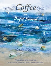 eclectic COFFEE Spots in Puget Sound - PAINTINGS, PHOTOGRAPHS, MUSINGS, RECIPES ebook by MARSHA GLAZIÈRE