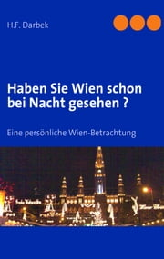 Haben Sie Wien schon bei Nacht gesehen ? - Eine persönliche Wien-Betrachtung ebook by Kobo.Web.Store.Products.Fields.ContributorFieldViewModel