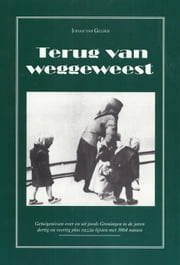 Terug van weggeweest - Getuigenissen over en uit joods Groningen in de jaren dertig en veertig plus razzialijsten met 3064 namen ebook by Kobo.Web.Store.Products.Fields.ContributorFieldViewModel