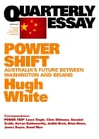 Quarterly Essay 39 Power Shift - Australia's Future between Washington and Beijing ebook by Hugh White