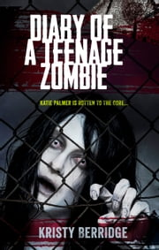 Diary of a Teenage Zombie ebook by Kristy Berridge