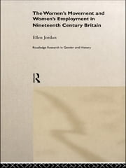 The Women's Movement and Women's Employment in Nineteenth Century Britain ebook by Ellen Jordan