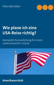 Wie plane ich eine USA-Reise richtig? - Kurzanleitung für einen unbeschwerten Urlaub ebook by Kobo.Web.Store.Products.Fields.ContributorFieldViewModel