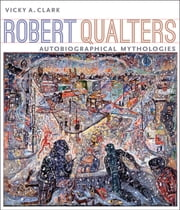 Robert Qualters - Autobiographical Mythologies ebook by Vicky A. Clark
