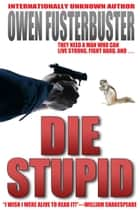 Die Stupid ebook by Owen Fusterbuster