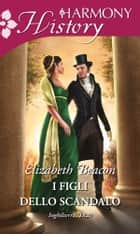 I figli dello scandalo ebook by Elizabeth Beacon