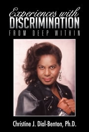 Experiences With Discrimination ebook by Ph.D. Christine J. Dial-Benton