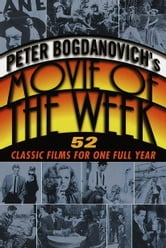 Peter Bogdanovich's Movie of the Week - 52 Classic Films for One Full Year ebook by Peter Bogdanovich