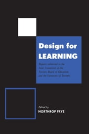 Design for Learning - Reports Submitted to the Joint Committee of the Toronto Board of Education and the University of Toronto ebook by Northrop Frye