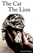 The Cat, The Lion ebook by Sarah Parker