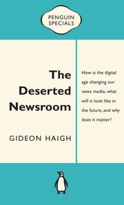 The Deserted Newsroom - Penguin Specials ebook by Gideon Haigh