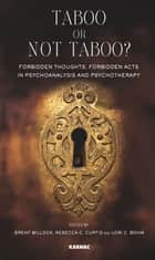 Taboo or not Taboo?: Forbidden Thoughts, Forbidden Acts in Psychoanalysis and Psychotherapy ebook by Lori C. Bohm,Rebecca C. Curtis,Brent Willock