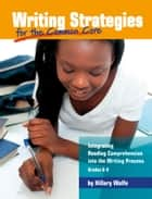 Writing Strategies for the Common Core ebook by Hillary Wolfe