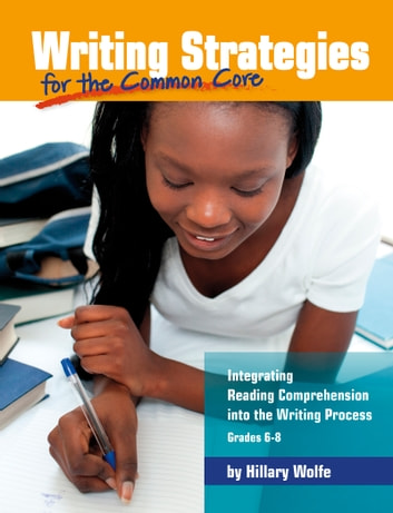 Writing Strategies for the Common Core - Integrating Reading Comprehension into the Writing Process, Grades 6-8 ebook by Hillary Wolfe