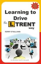 Learning to Drive the L Trent Way ebook by Kerry O'Sullivan
