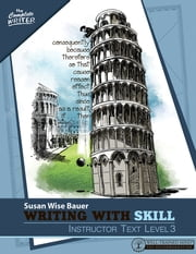 Writing With Skill, Level 3: Instructor Text (Vol. 3) ebook by Susan Wise Bauer