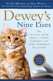 Dewey's Nine Lives - The Legacy of the Small-Town Library Cat Who Inspired Millions ebook by Vicki Myron,Bret Witter