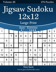 Jigsaw Sudoku 12x12 Large Print - Easy to Extreme - Volume 20 - 276 Puzzles ebook by Nick Snels