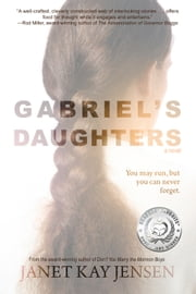 Gabriel's Daughters - A Novel ebook by Janet Kay Jensen