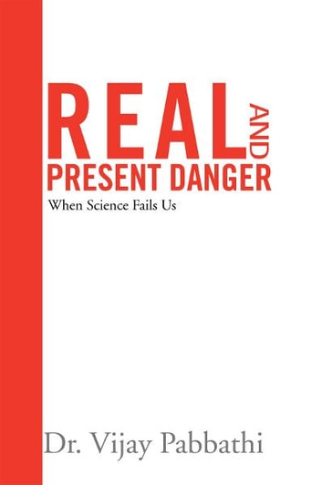 Real and Present Danger - When Science Fails Us ebook by Dr. Vijay Pabbathi