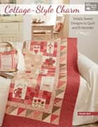 Cottage-Style Charm - Simply Sweet Designs to Quilt and Embroider ebook by Natalie Bird