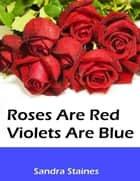 Roses Are Red Violets Are Blue ebook by Sandra Staines