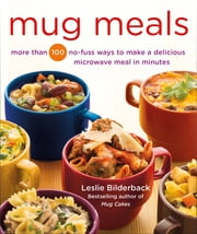 Mug Meals - More Than 100 No-Fuss Ways to Make a Delicious Microwave Meal in Minutes ebook by Leslie Bilderback