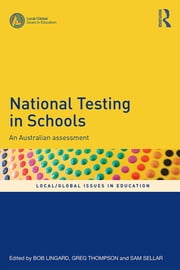 National Testing in Schools - An Australian assessment ebook by Bob Lingard,Greg Thompson,Sam Sellar