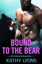 Bound to the Bear ebook by Kathy Lyons