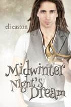 Midwinter Night's Dream ebook by Eli Easton