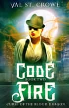 Code Fire ebook by Val St. Crowe