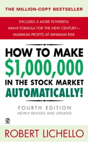 How to Make $1,000,000 in the Stock Market Automatically - (4th Edition) ebook by Robert Lichello