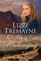 The Hills of Gold Unchanging ebook by Lizzi Tremayne